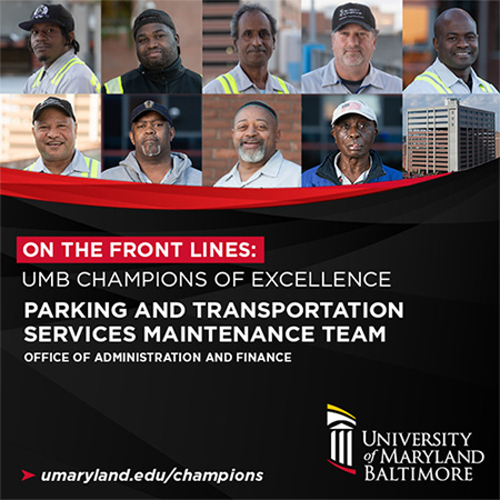 On the Front Lines: UMB Champions of Excellence Parking and Transportation Services Maintenance Team Office of Administration and Finance   Safe, Sound, and Sanitized