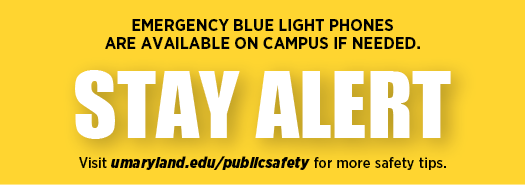 Stay alert. Emergency blue light phones are available on campus if needed.